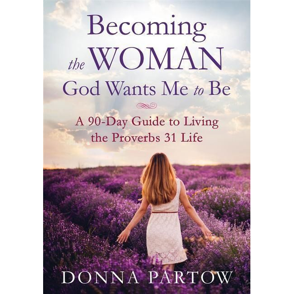 Partow, Donna - ISBN Becoming the Woman God Wants Me to Be, Repackaged Edition (A 90-Day Guide to Living the Proverbs 31 Life) book English Paperback 352 pages