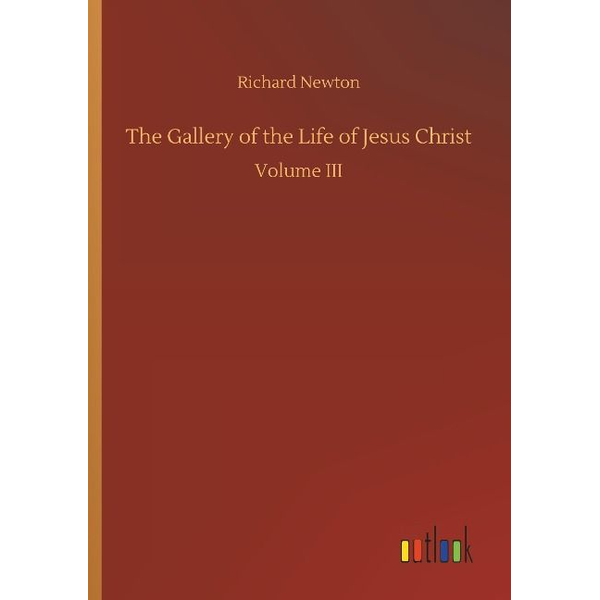 Newton, Richard - The Gallery of the Life of Jesus Christ