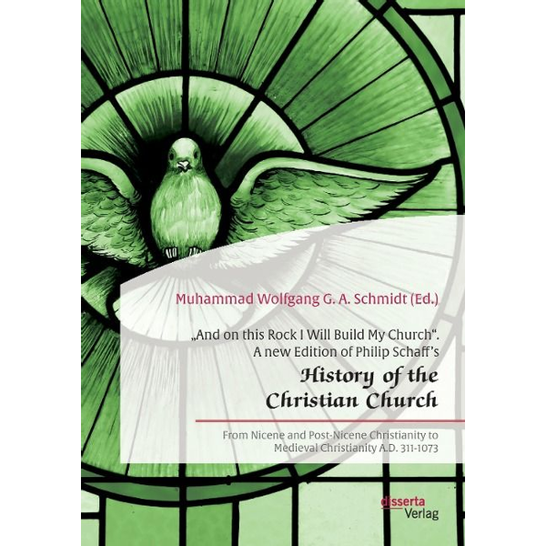 """Schmidt, Muhammad Wolfgang G. A. - """"And on this Rock I Will Build My Church"""". A new Edition of Philip Schaff's """"History of the Christian Church"""""""