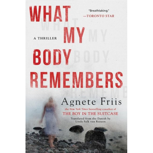 Friis, Agnete What My Body Remembers