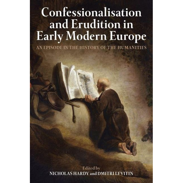 - Confessionalisation and Erudition in Early Modern Europe: An Episode in the History of the Humanities