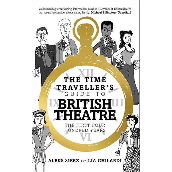 Sierz, Aleks (Author, Freelance arts journalist) - The Time Traveller's Guide to British Theatre