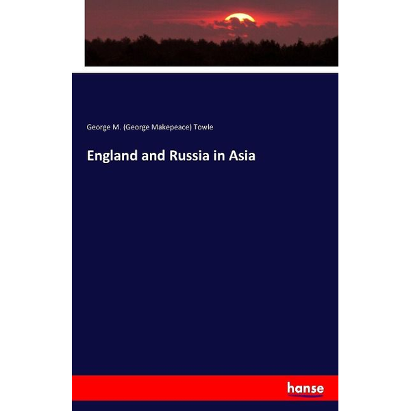 Towle, George M. (George Makepeace) - England and Russia in Asia