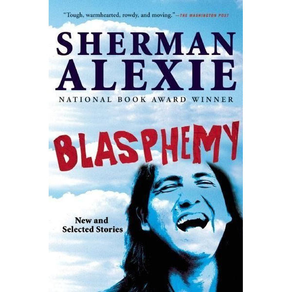 Alexie, Sherman - Blasphemy: New and Selected Stories