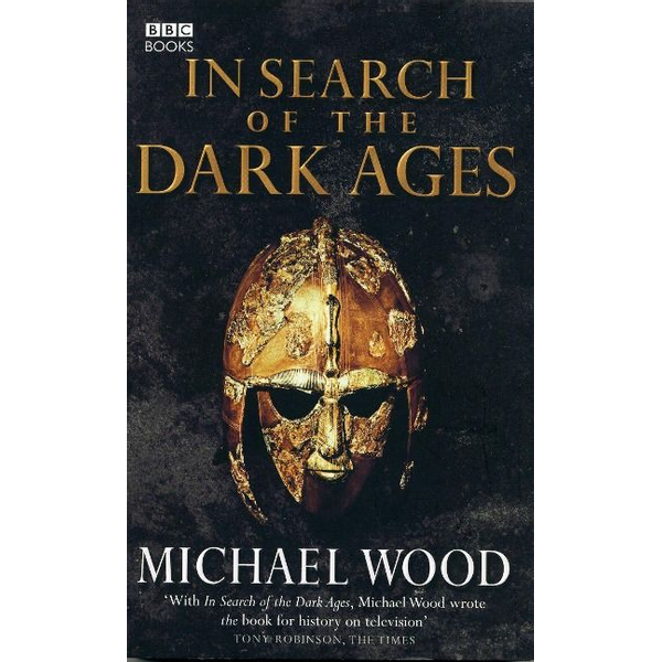 Wood, Michael - In Search of the Dark Ages