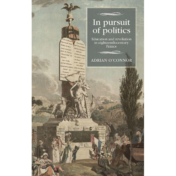 O'Connor, Adrian - In Pursuit of Politics: Education and Revolution in Eighteenth-Century France
