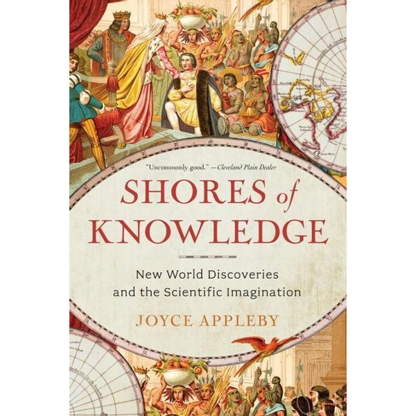 Appleby, Joyce - Shores of Knowledge: New World Discoveries and the Scientific Imagination