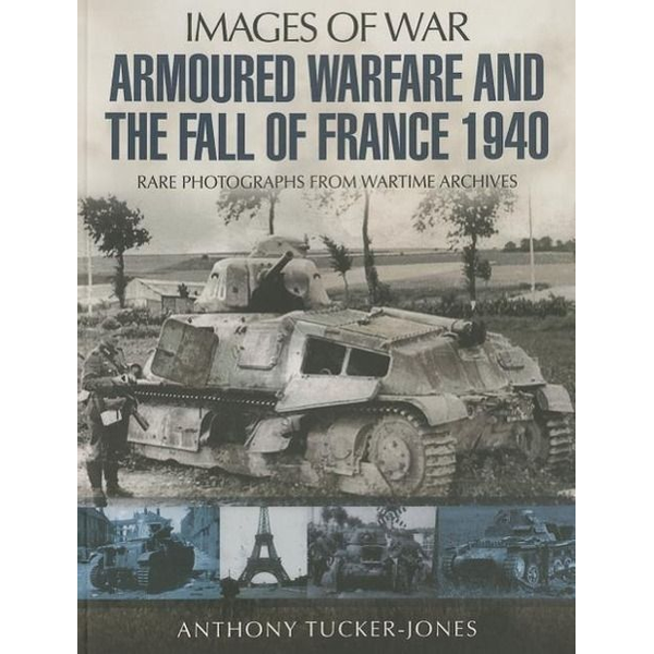 Tucker-Jones, Anthony - Armoured Warfare and the Fall of France 1940