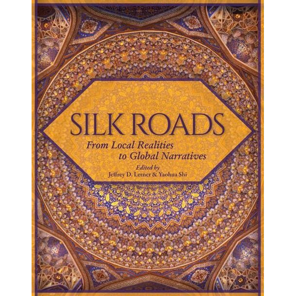 - Silk Roads: From Local Realities to Global Narratives