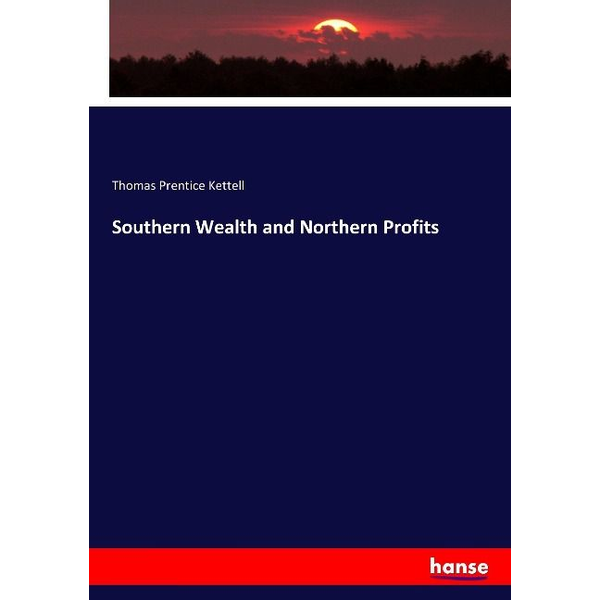 Kettell, Thomas Prentice - Southern Wealth and Northern Profits