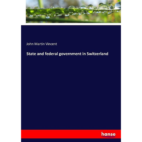 Vincent, John Martin - State and federal government in Switzerland