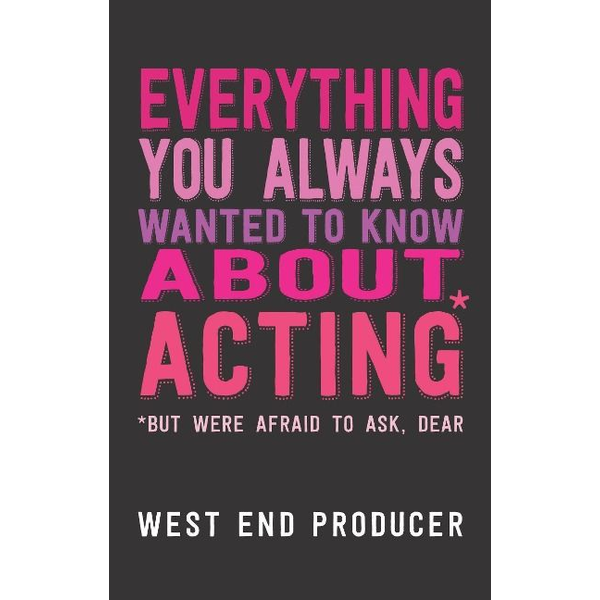 Producer, West End - Playwrights Canada Press Everything You Always Wanted to Know About Acting book Paperback 256 pages