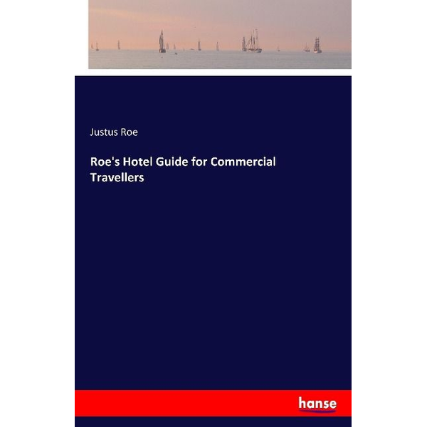 Roe, Justus - Roe's Hotel Guide for Commercial Travellers