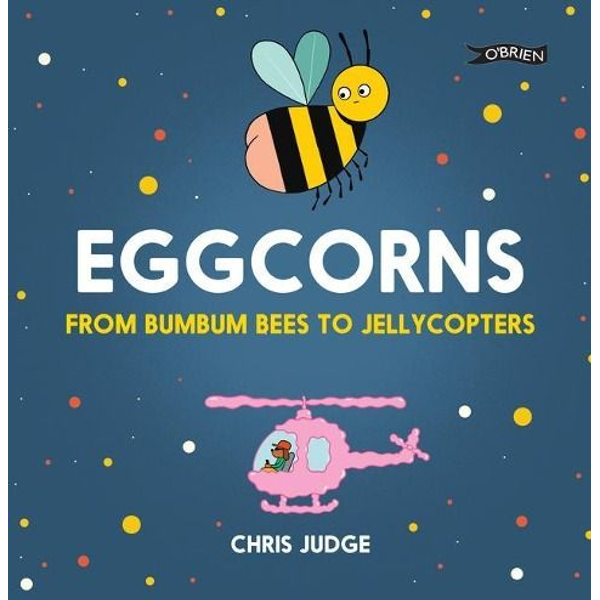Judge, Chris - Eggcorns: From Bumbum Bees to Jellycopters