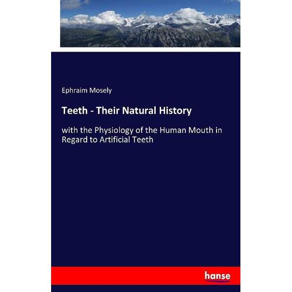 Mosely, Ephraim - Teeth - Their Natural History