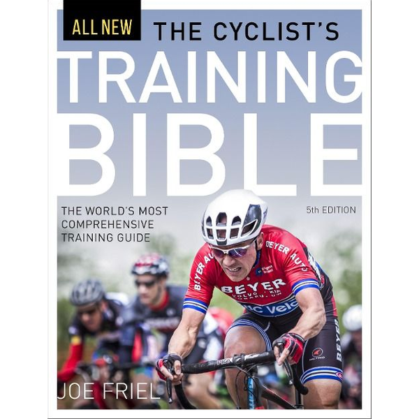 Friel, Joe - The Cyclist's Training Bible: The World's Most Comprehensive Training Guide