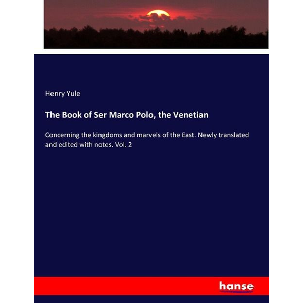 Yule, Henry - The Book of Ser Marco Polo, the Venetian