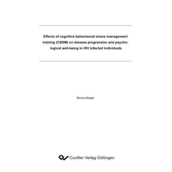 Simona Berger - Effects of cognitive behavioural stress management training (CBSM) on disease progression and psychological well-being in HIV infected individuals