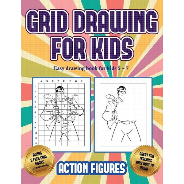 Manning, James - Easy drawing book for kids 5 - 7 (Grid drawing for kids - Action Figures): This book teaches kids how to draw Action Figures using grids