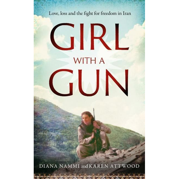 Nammi, Diana - Girl with a Gun: Love, Loss and the Fight for Freedom in Iran