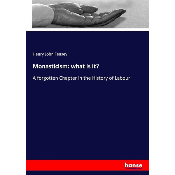 Feasey, Henry John - Monasticism: what is it?
