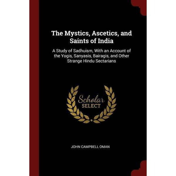 - The Mystics, Ascetics, and Saints of India: A Study of Sadhuism, with an Account of the Yogis, Sanyasis, Bairagis, and Other Strange Hindu Sectarians