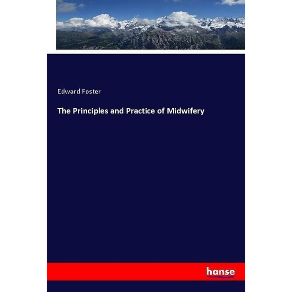 Foster, Edward - The Principles and Practice of Midwifery