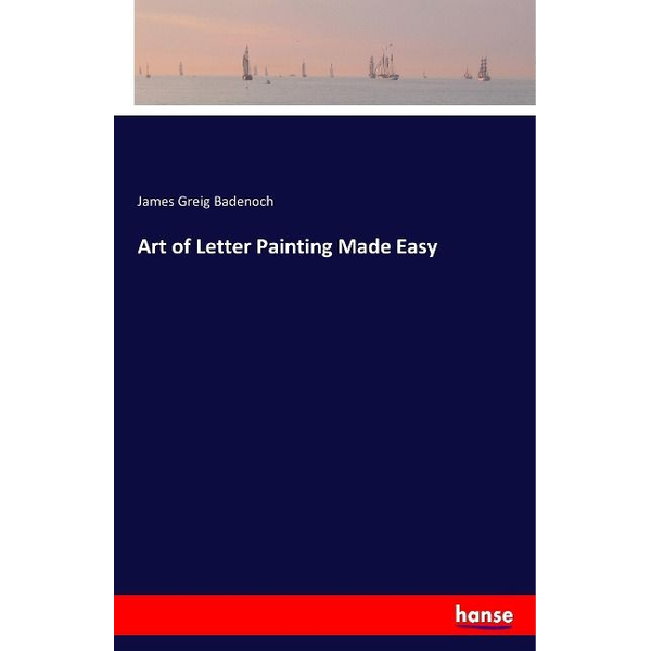 Badenoch, James Greig - Art of Letter Painting Made Easy