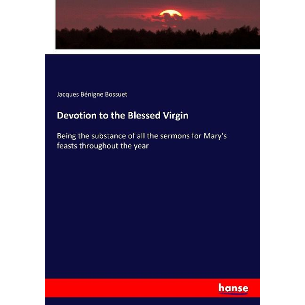 Bossuet, Jacques Bénigne - Devotion to the Blessed Virgin