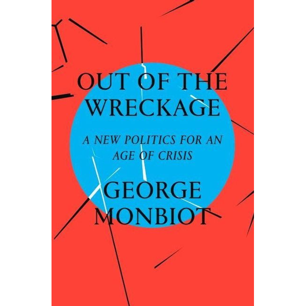Monbiot, George ISBN Out of the Wreckage