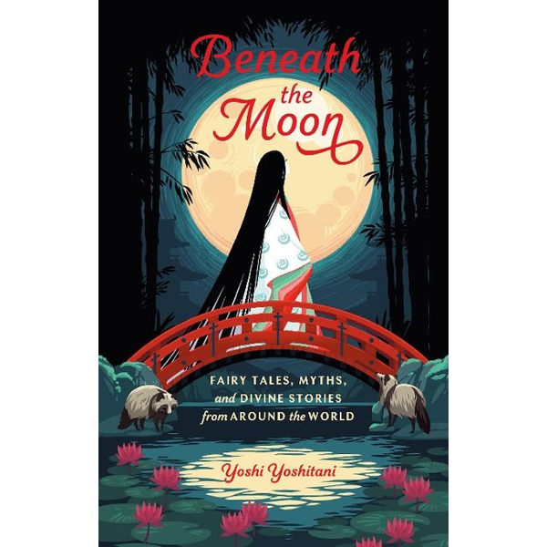 Yoshitani, Yoshi - Beneath the Moon: Fairy Tales, Myths, and Divine Stories from Around the World