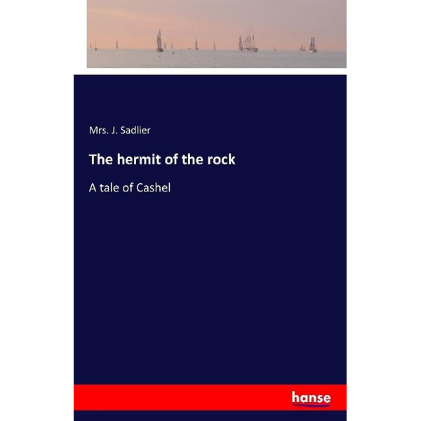 Sadlier, Mrs. J. - The hermit of the rock