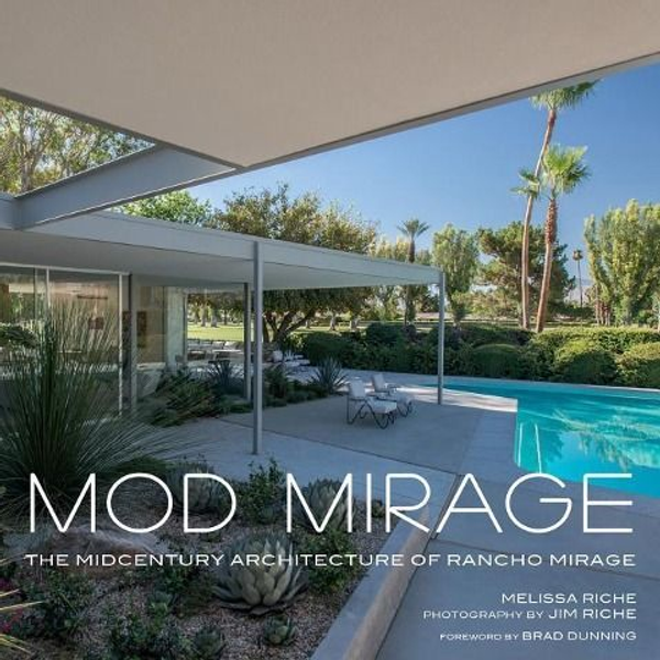 Riche, Melissa - Mod Mirage: The Midcentury Architecture of Rancho Mirage