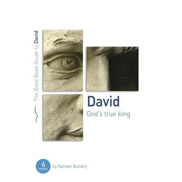 Buttery, Nathan - David: God's True King: Six Studies for Individuals or Groups