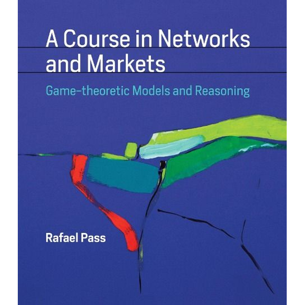 Pass, Rafael (Assistant Professor, Cornell University) - A Course in Networks and Markets