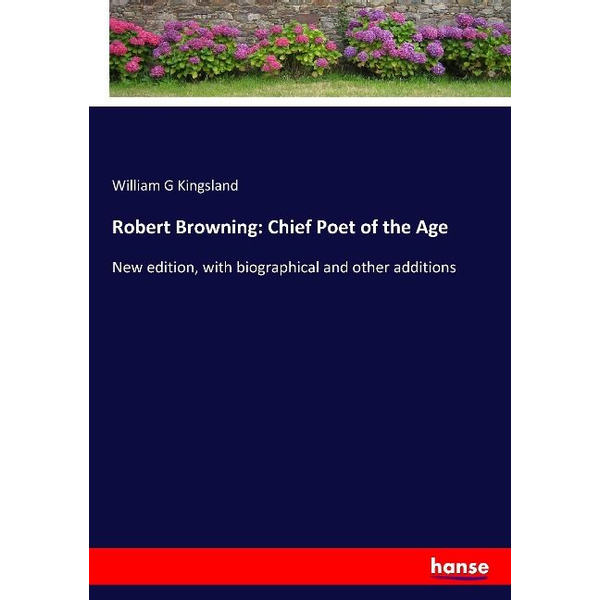 Kingsland, William G - Robert Browning: Chief Poet of the Age