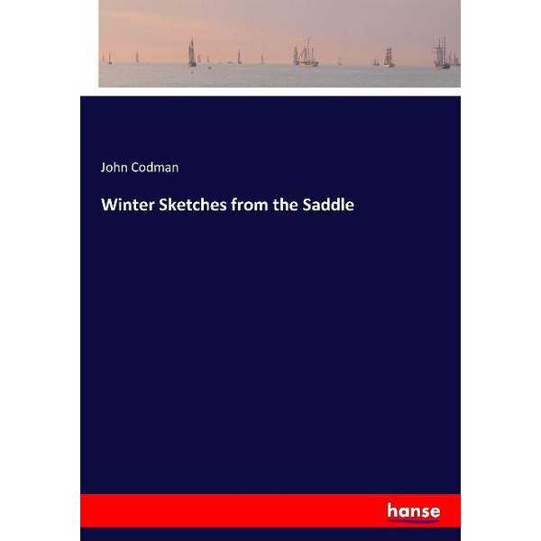 Codman, John - Winter Sketches from the Saddle