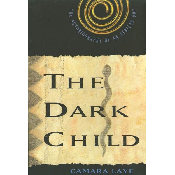 Laye, Camara - The Dark Child: The Autobiography of an African Boy