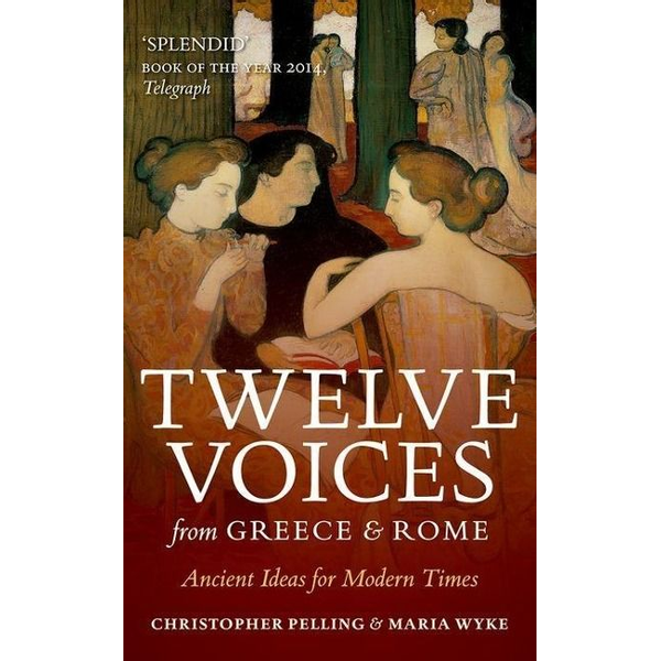 Pelling, Christopher (Regius Professor of Greek, Oxford University) ISBN Twelve Voices from Greece and Rome ( Ancient Ideas for Modern Times ) book English Hardcover 288 pages