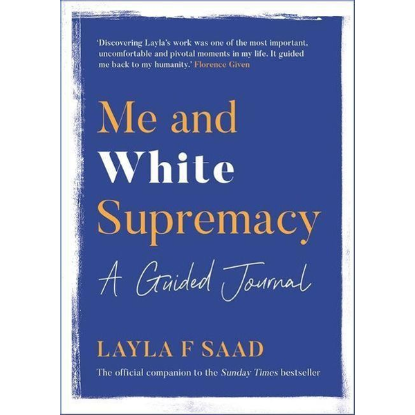 Saad, Layla - Me and White Supremacy: A Guided Journal