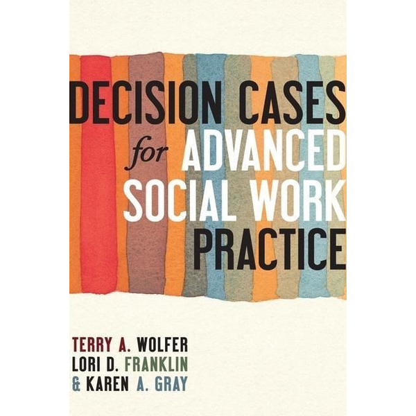 Wolfer, Terry, , Ph.D. (University of South Carolina) - Decision Cases for Advanced Social Work Practice