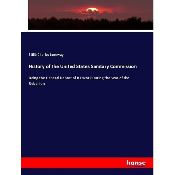 Charles Janeway, Stillé - History of the United States Sanitary Commission