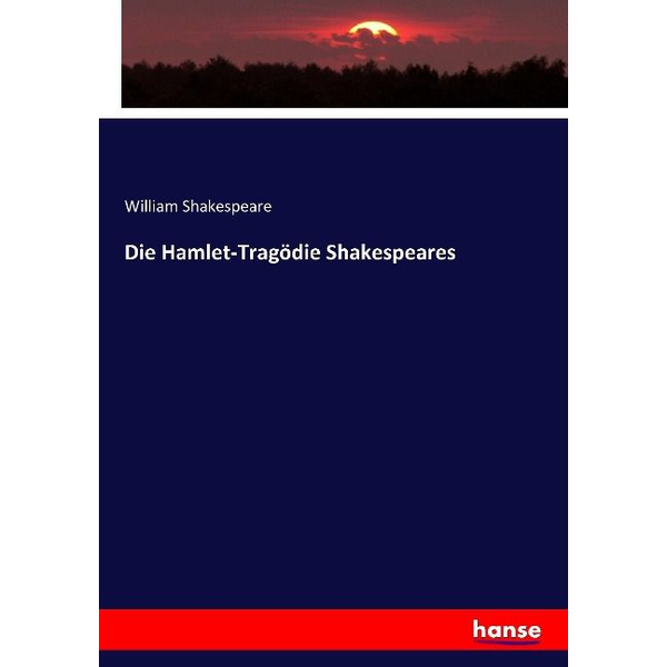 Shakespeare, William - Die Hamlet-Tragödie Shakespeares