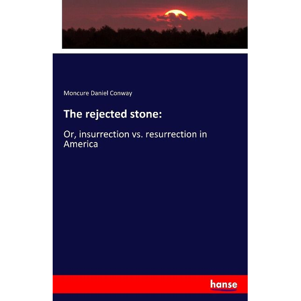 Conway, Moncure Daniel - The rejected stone:
