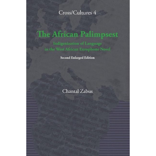 Zabus, Chantal - The African Palimpsest: Indigenization of Language in the West African Europhone Novel. Second Enlarged Edition