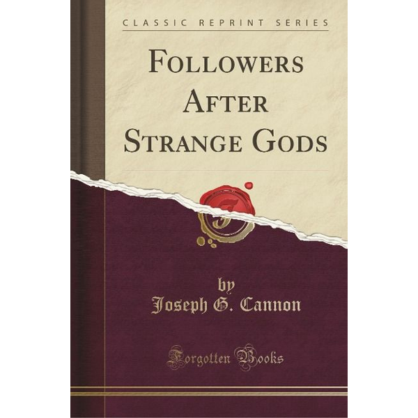 Cannon, Joseph G. - Followers After Strange Gods (Classic Reprint)