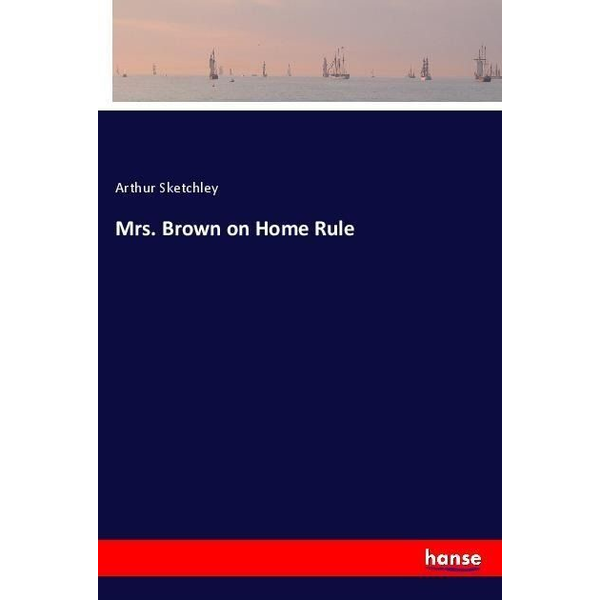 Sketchley, Arthur - Mrs. Brown on Home Rule