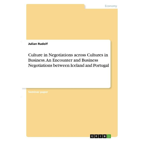 Rudolf, Julian Culture in Negotiations across Cultures in Business. An Encounter and Business Negotiations between Iceland and Portugal