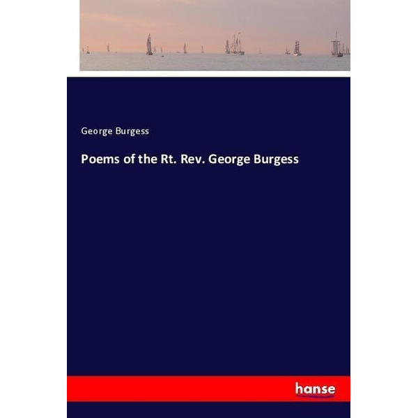 Burgess, George - Poems of the Rt. Rev. George Burgess
