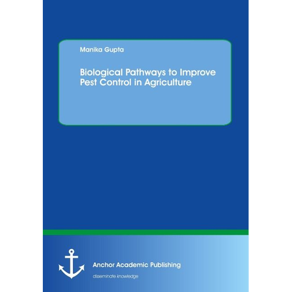 Gupta, Manika - Biological Pathways to Improve Pest Control in Agriculture
